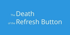 Slides the death of the refresh button